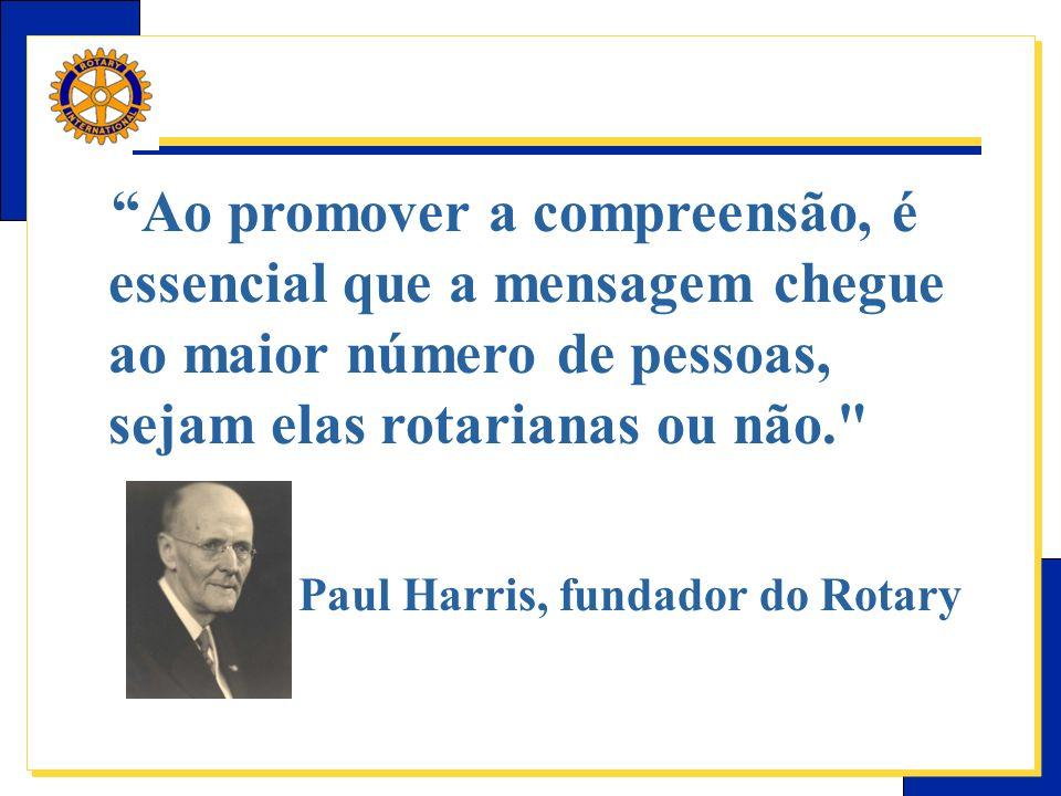 – Paul Harris, fundador do Rotary