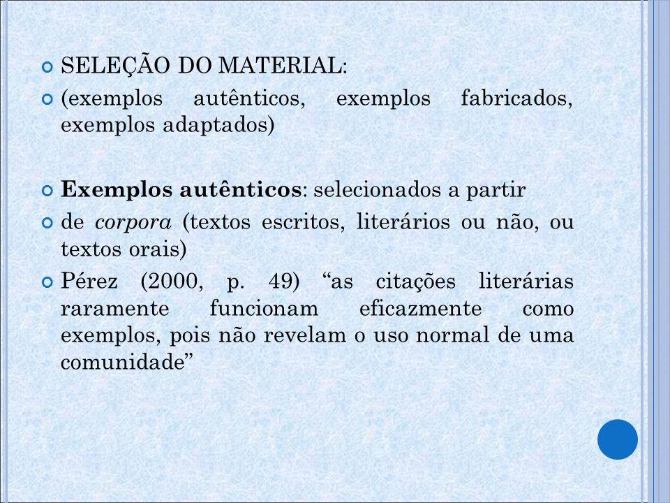 SELEÇÃO DO MATERIAL: (exemplos autênticos, exemplos fabricados, exemplos adaptados) Exemplos autênticos: selecionados a partir.