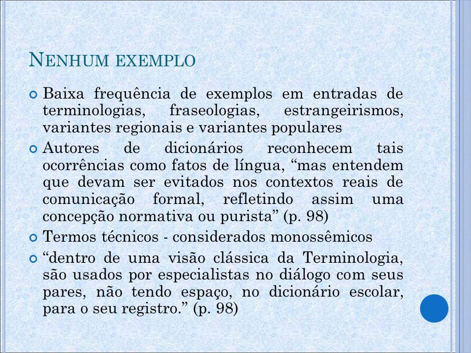 Nenhum exemplo Baixa frequência de exemplos em entradas de terminologias, fraseologias, estrangeirismos, variantes regionais e variantes populares.