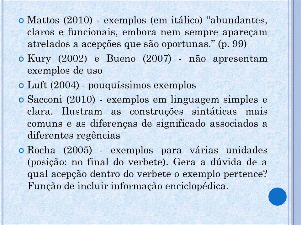 Mattos (2010) - exemplos (em itálico) abundantes, claros e funcionais, embora nem sempre apareçam atrelados a acepções que são oportunas. (p. 99)