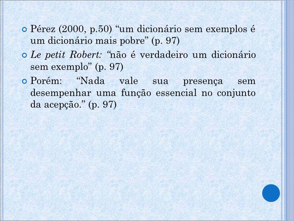 Pérez (2000, p.50) um dicionário sem exemplos é um dicionário mais pobre (p. 97)