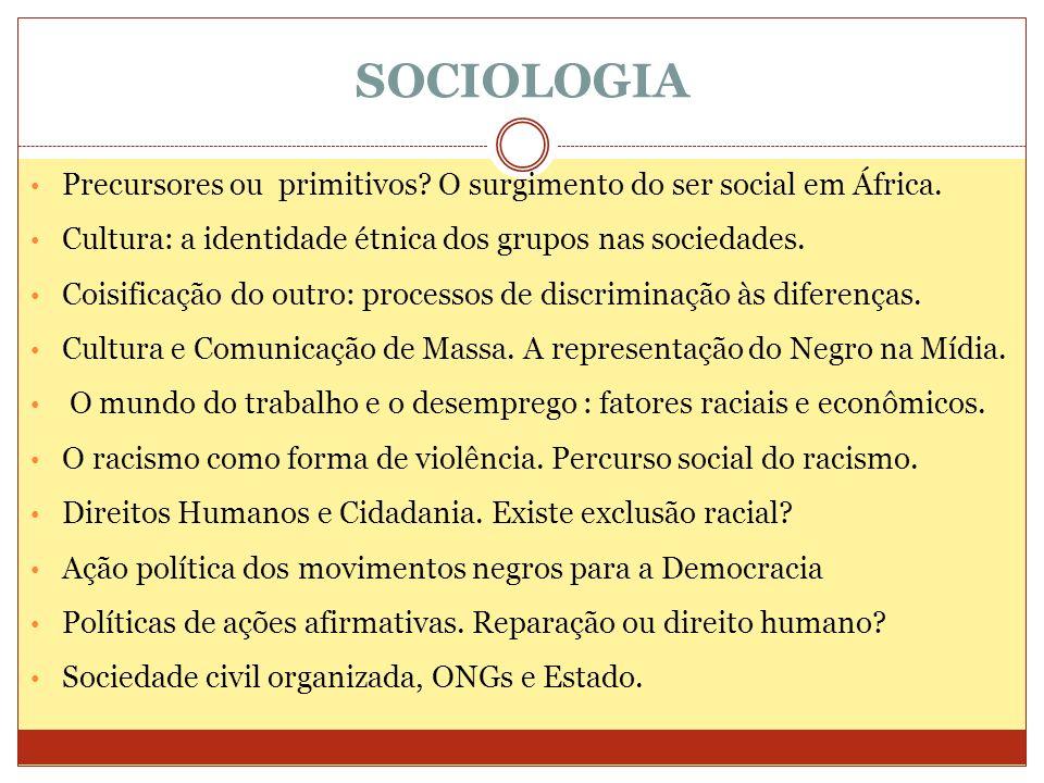 SOCIOLOGIA Precursores ou primitivos O surgimento do ser social em África. Cultura: a identidade étnica dos grupos nas sociedades.