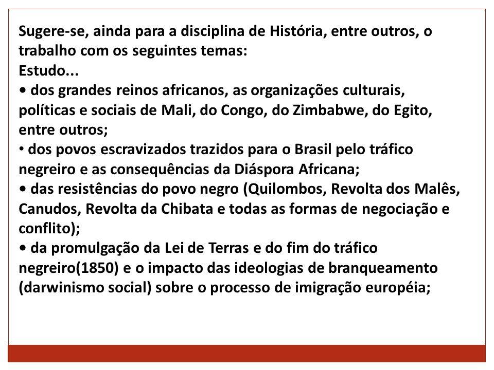 Sugere-se, ainda para a disciplina de História, entre outros, o trabalho com os seguintes temas:
