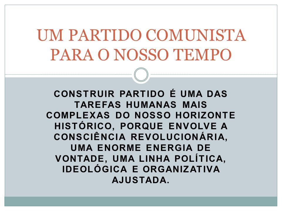 UM PARTIDO COMUNISTA PARA O NOSSO TEMPO