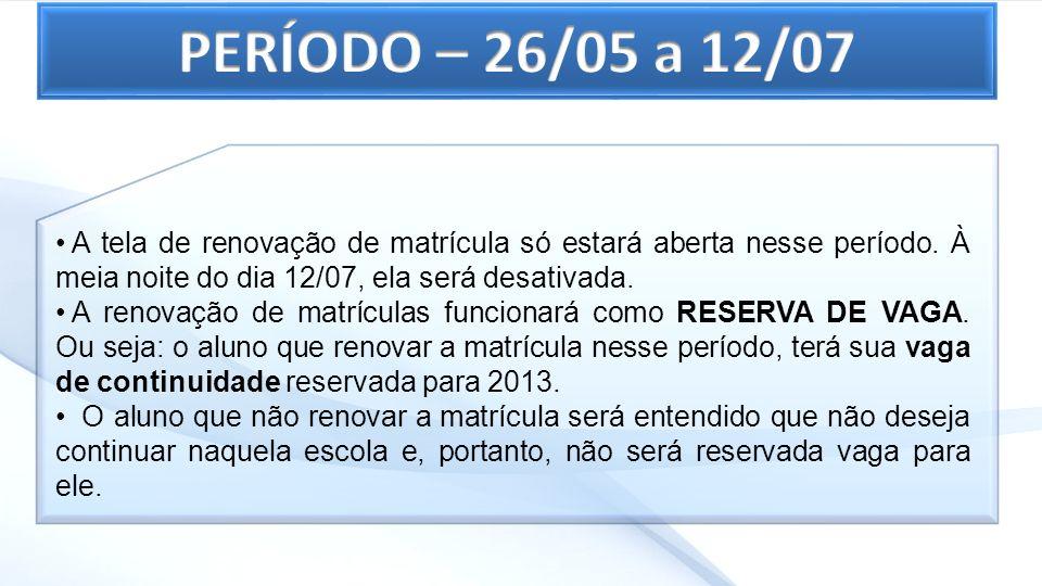 PERÍODO – 26/05 a 12/07 A tela de renovação de matrícula só estará aberta nesse período. À meia noite do dia 12/07, ela será desativada.