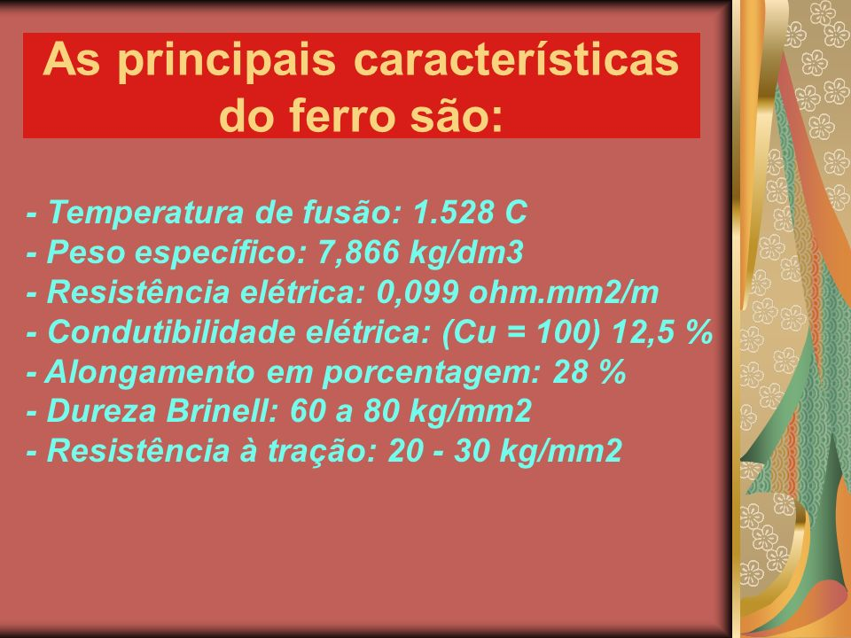 As principais características do ferro são: