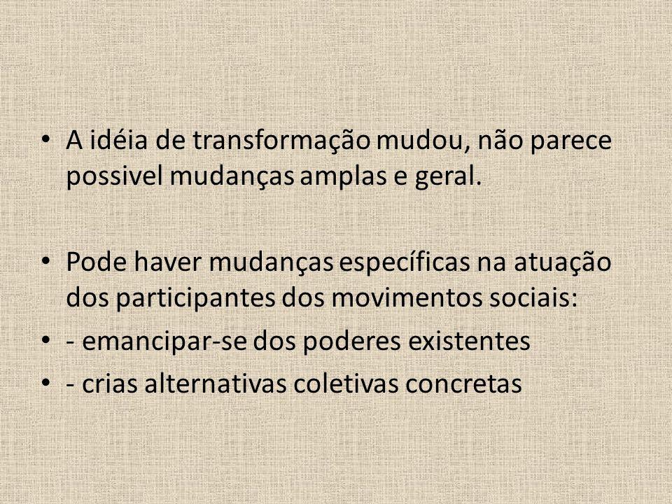 A idéia de transformação mudou, não parece possivel mudanças amplas e geral.