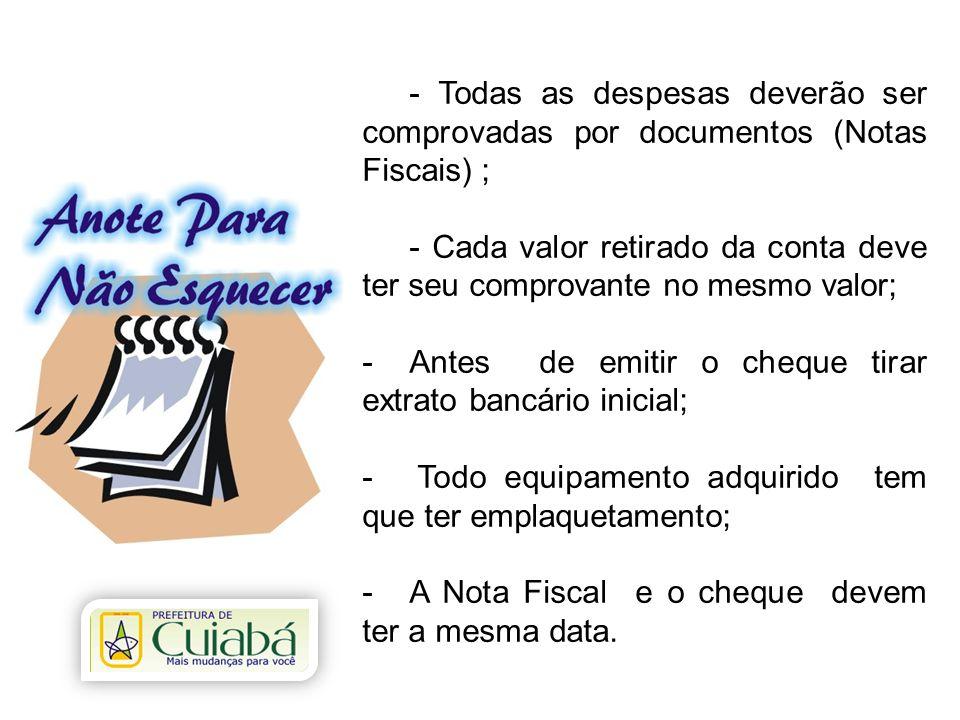 - Todas as despesas deverão ser comprovadas por documentos (Notas Fiscais) ;