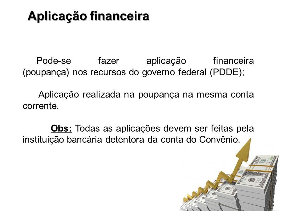 Aplicação financeira Pode-se fazer aplicação financeira (poupança) nos recursos do governo federal (PDDE);