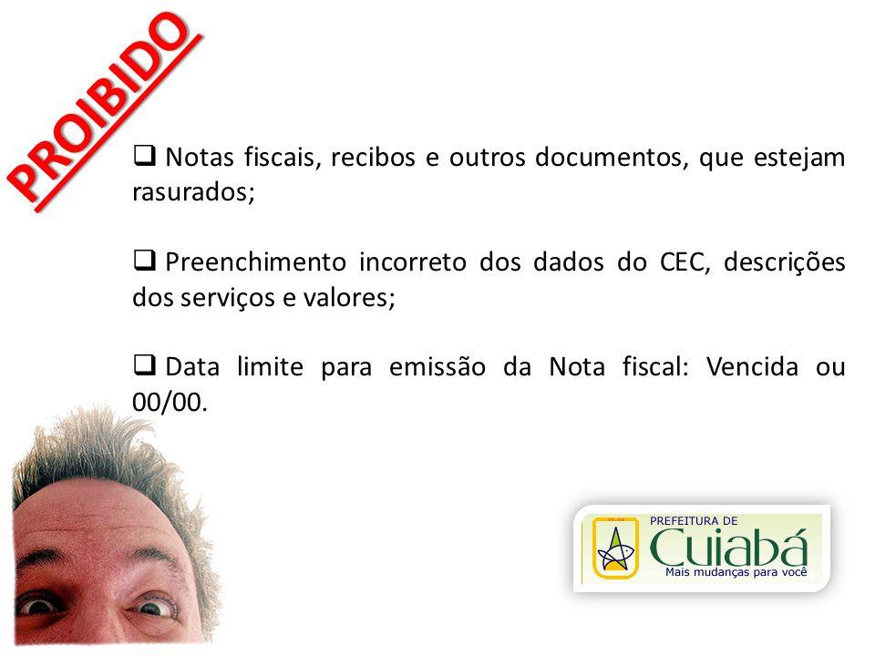 PROIBIDO Notas fiscais, recibos e outros documentos, que estejam rasurados;