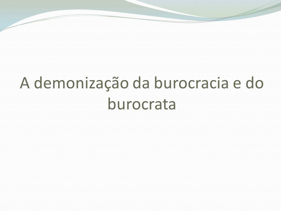 A demonização da burocracia e do burocrata