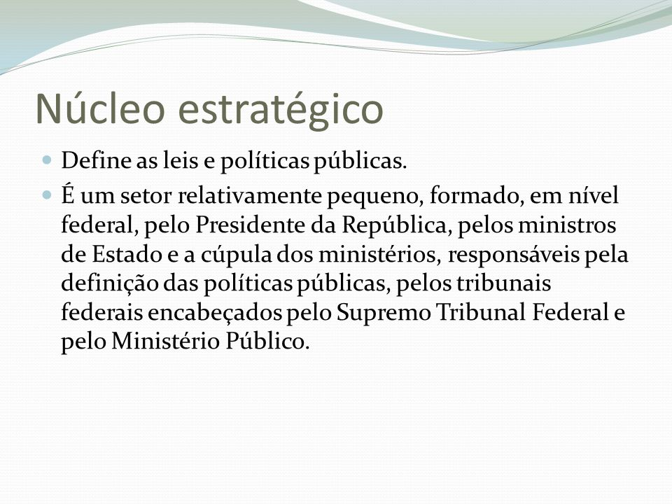 Núcleo estratégico Define as leis e políticas públicas.
