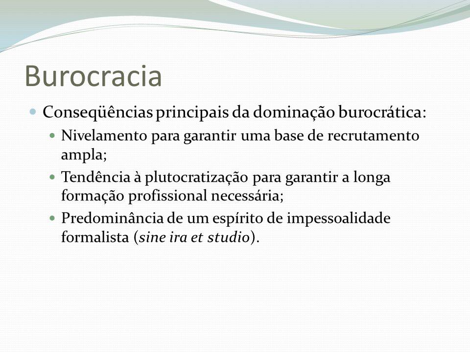 Burocracia Conseqüências principais da dominação burocrática: