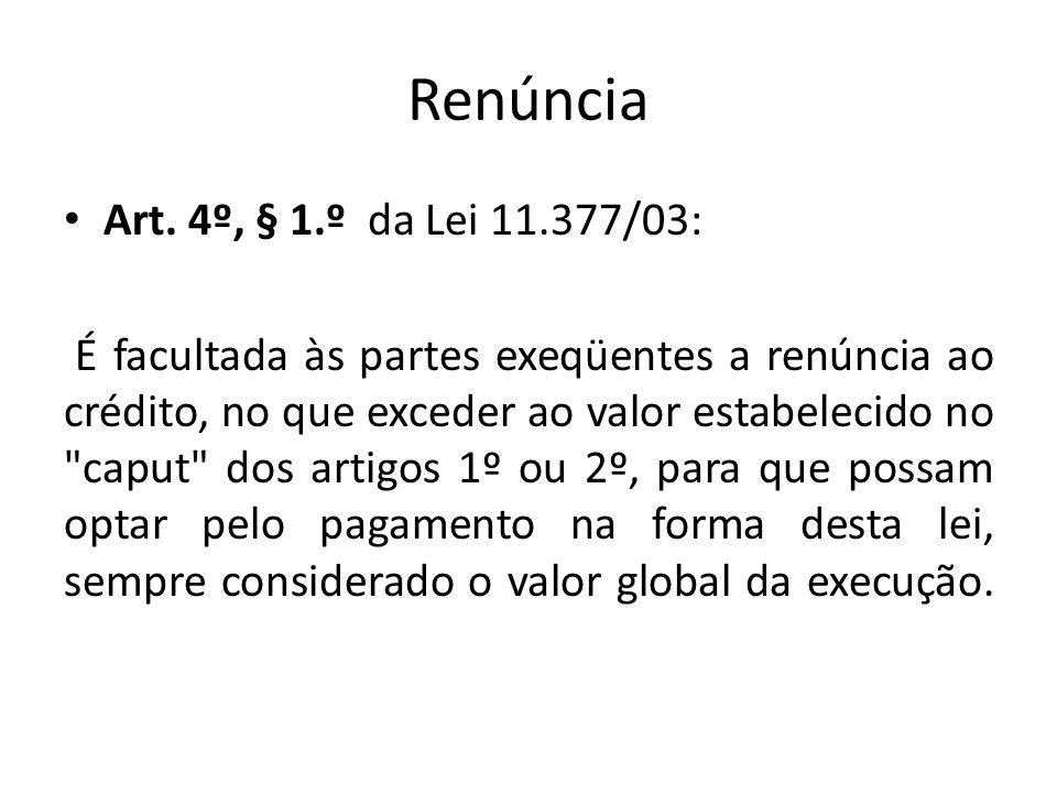 Renúncia Art. 4º, § 1.º da Lei 11.377/03: