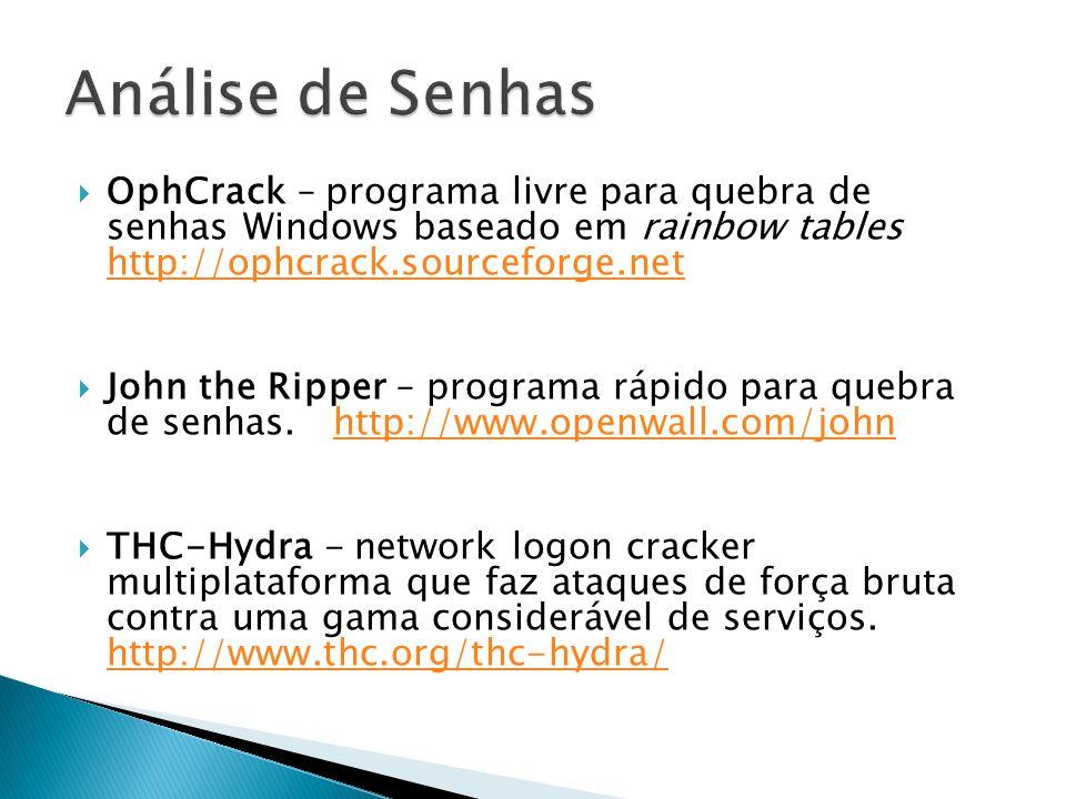 Análise de Senhas OphCrack – programa livre para quebra de senhas Windows baseado em rainbow tables http://ophcrack.sourceforge.net.