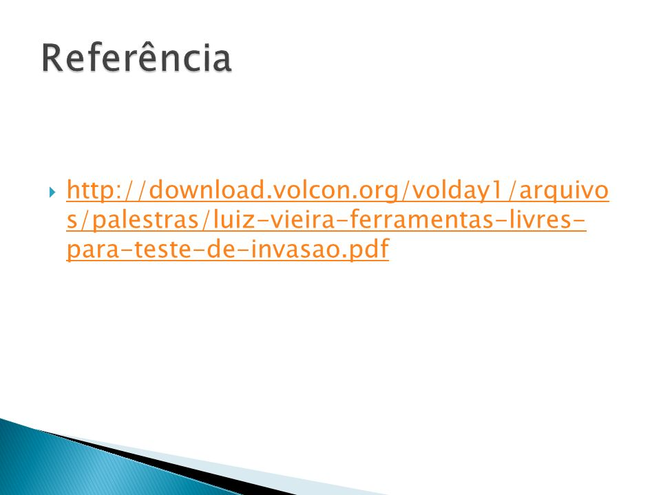 Referência http://download.volcon.org/volday1/arquivo s/palestras/luiz-vieira-ferramentas-livres- para-teste-de-invasao.pdf.
