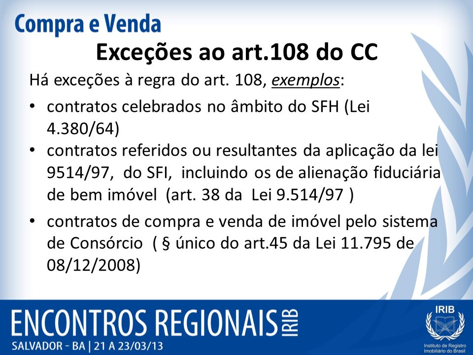 Exceções ao art.108 do CC Há exceções à regra do art. 108, exemplos: