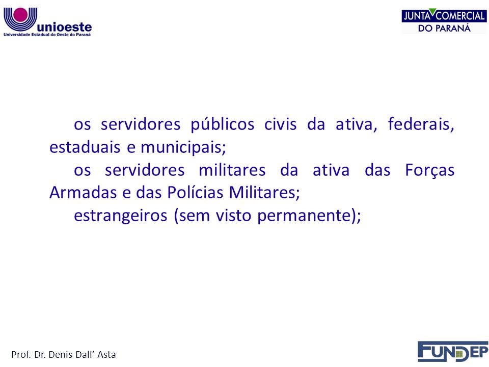 NÃO PODEM SER TITULAR Prof. Dr. Denis Dall' Asta. os servidores públicos civis da ativa, federais, estaduais e municipais;