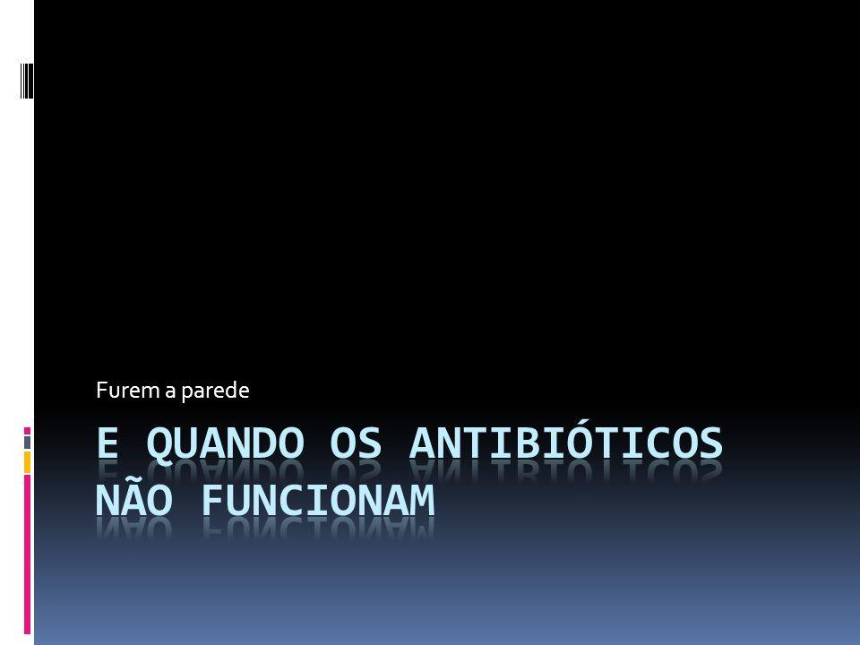 E quando os antibióticos não funcionam