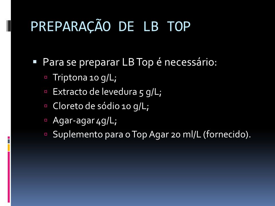 PREPARAÇÃO DE LB TOP Para se preparar LB Top é necessário: