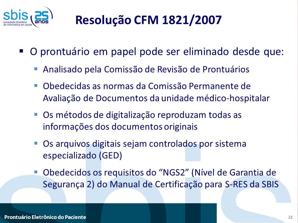 Resolução CFM 1821/2007 O prontuário em papel pode ser eliminado desde que: Analisado pela Comissão de Revisão de Prontuários.