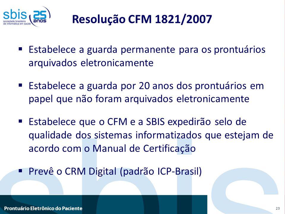 Resolução CFM 1821/2007 Estabelece a guarda permanente para os prontuários arquivados eletronicamente.