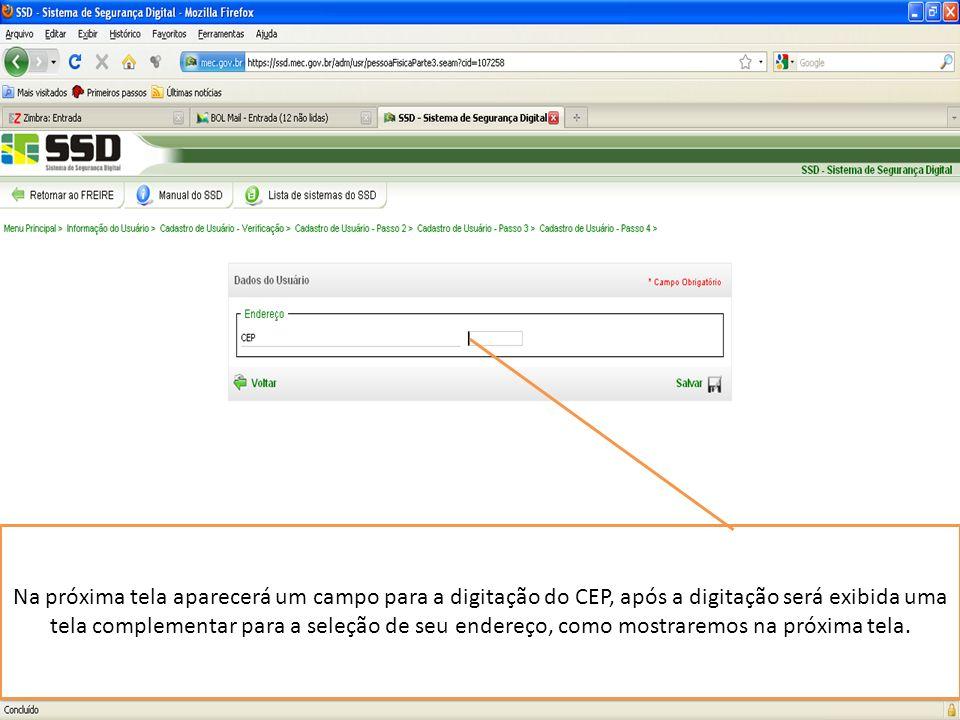 Na próxima tela aparecerá um campo para a digitação do CEP, após a digitação será exibida uma tela complementar para a seleção de seu endereço, como mostraremos na próxima tela.