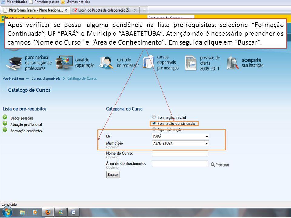 Após verificar se possui alguma pendência na lista pré-requisitos, selecione Formação Continuada , UF PARÁ e Município ABAETETUBA .