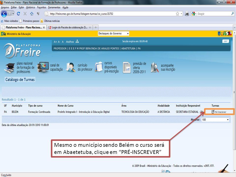 Mesmo o município sendo Belém o curso será em Abaetetuba, clique em PRÉ-INSCREVER