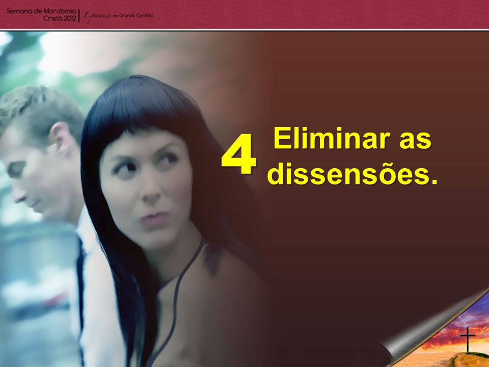 Eliminar as dissensões.
