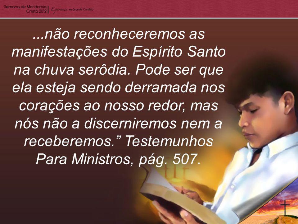 não reconheceremos as manifestações do Espírito Santo na chuva serôdia