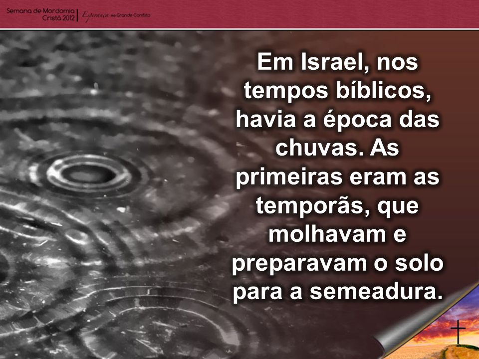 Em Israel, nos tempos bíblicos, havia a época das chuvas