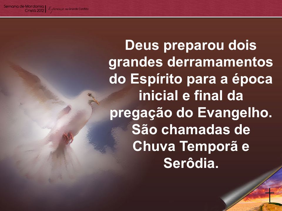 Deus preparou dois grandes derramamentos do Espírito para a época inicial e final da pregação do Evangelho.