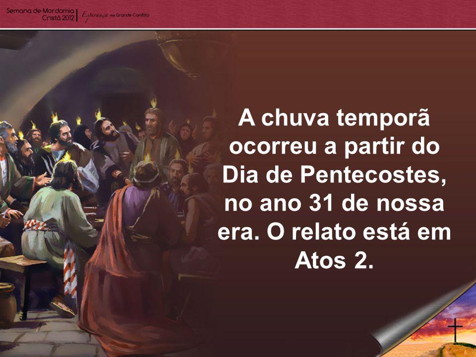 A chuva temporã ocorreu a partir do Dia de Pentecostes, no ano 31 de nossa era.