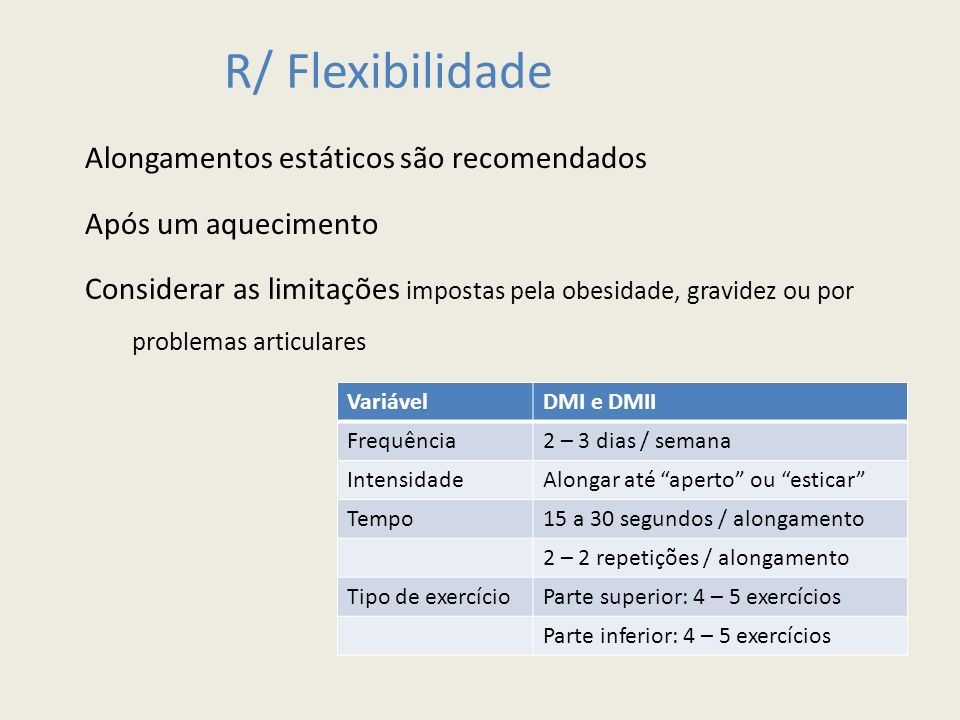R/ Flexibilidade Alongamentos estáticos são recomendados