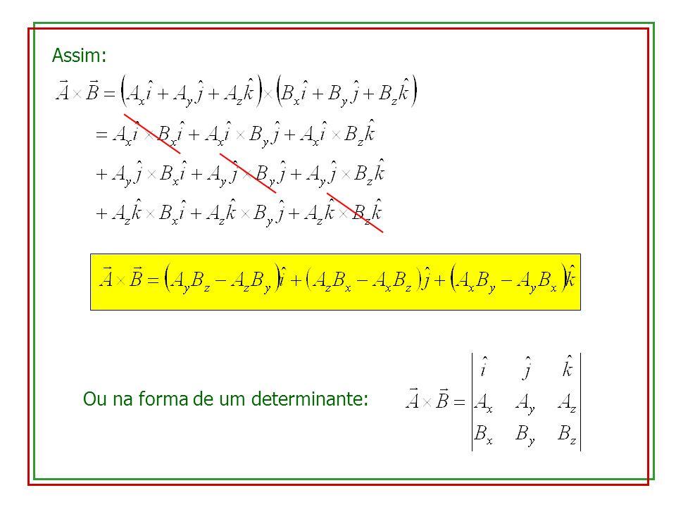 Assim: Ou na forma de um determinante: