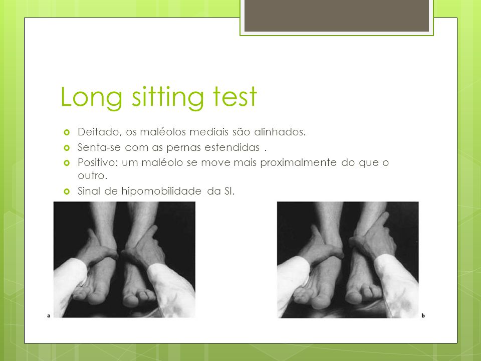 Long sitting test Deitado, os maléolos mediais são alinhados.