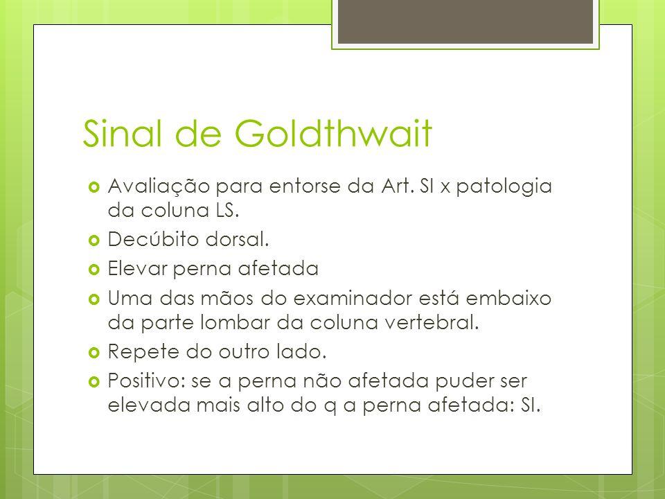 Sinal de Goldthwait Avaliação para entorse da Art. SI x patologia da coluna LS. Decúbito dorsal. Elevar perna afetada.