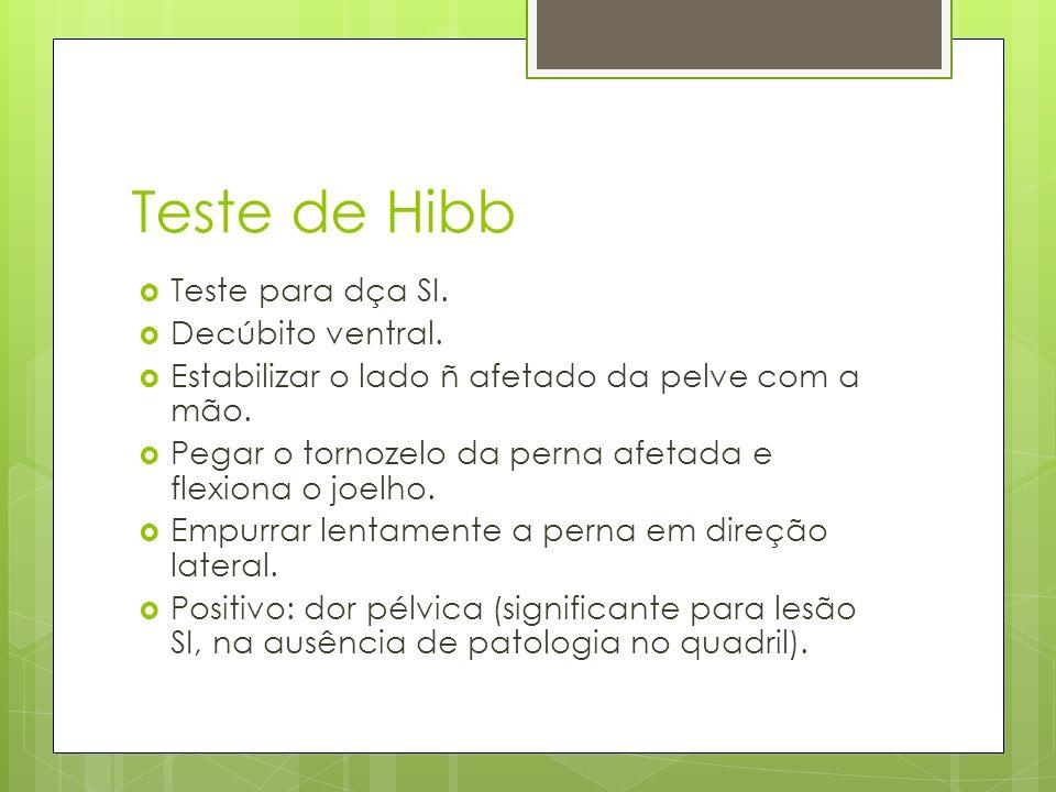 Teste de Hibb Teste para dça SI. Decúbito ventral.