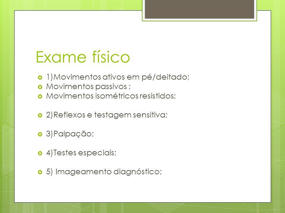 Exame físico 1)Movimentos ativos em pé/deitado; Movimentos passivos ;