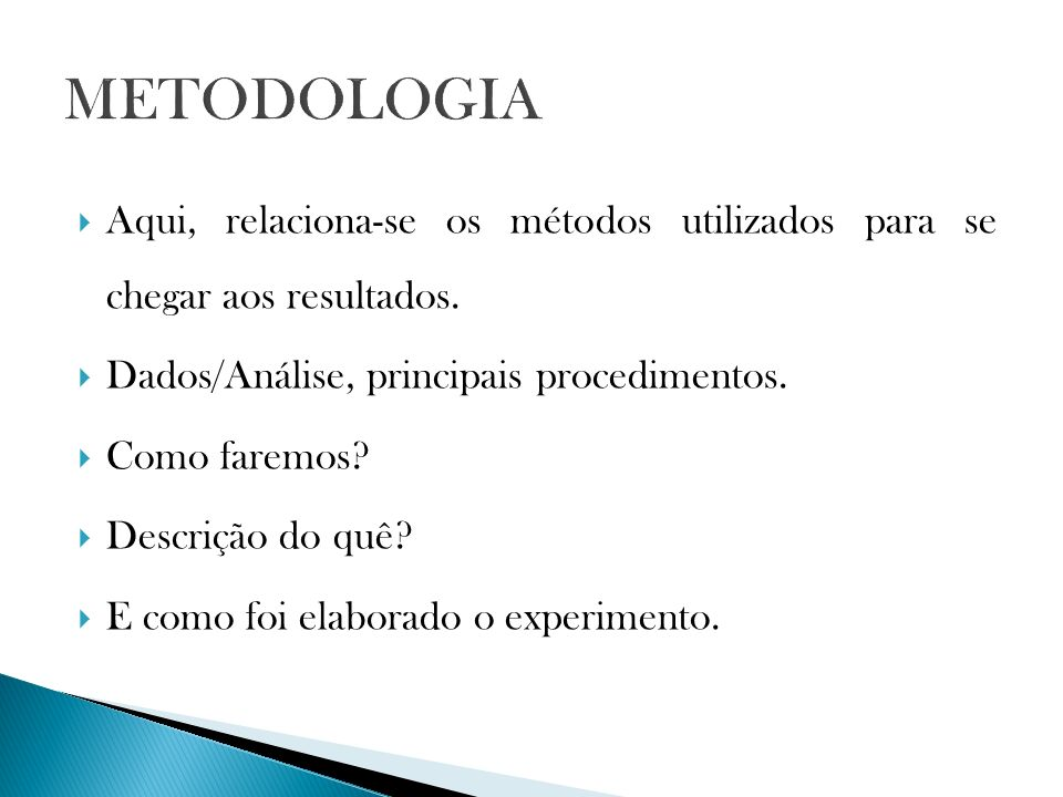 METODOLOGIA Aqui, relaciona-se os métodos utilizados para se chegar aos resultados. Dados/Análise, principais procedimentos.