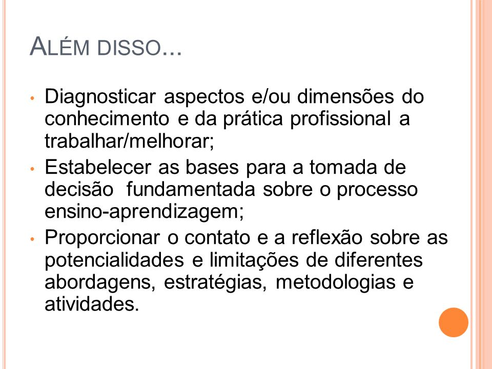 Além disso... Diagnosticar aspectos e/ou dimensões do conhecimento e da prática profissional a trabalhar/melhorar;