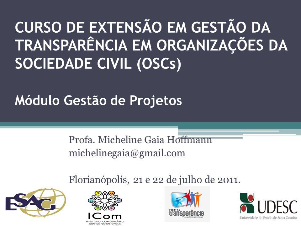 CURSO DE EXTENSÃO EM GESTÃO DA TRANSPARÊNCIA EM ORGANIZAÇÕES DA SOCIEDADE CIVIL (OSCs) Módulo Gestão de Projetos