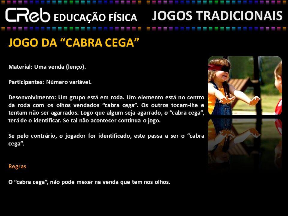 JOGOS TRADICIONAIS JOGO DA CABRA CEGA Material: Uma venda (lenço).