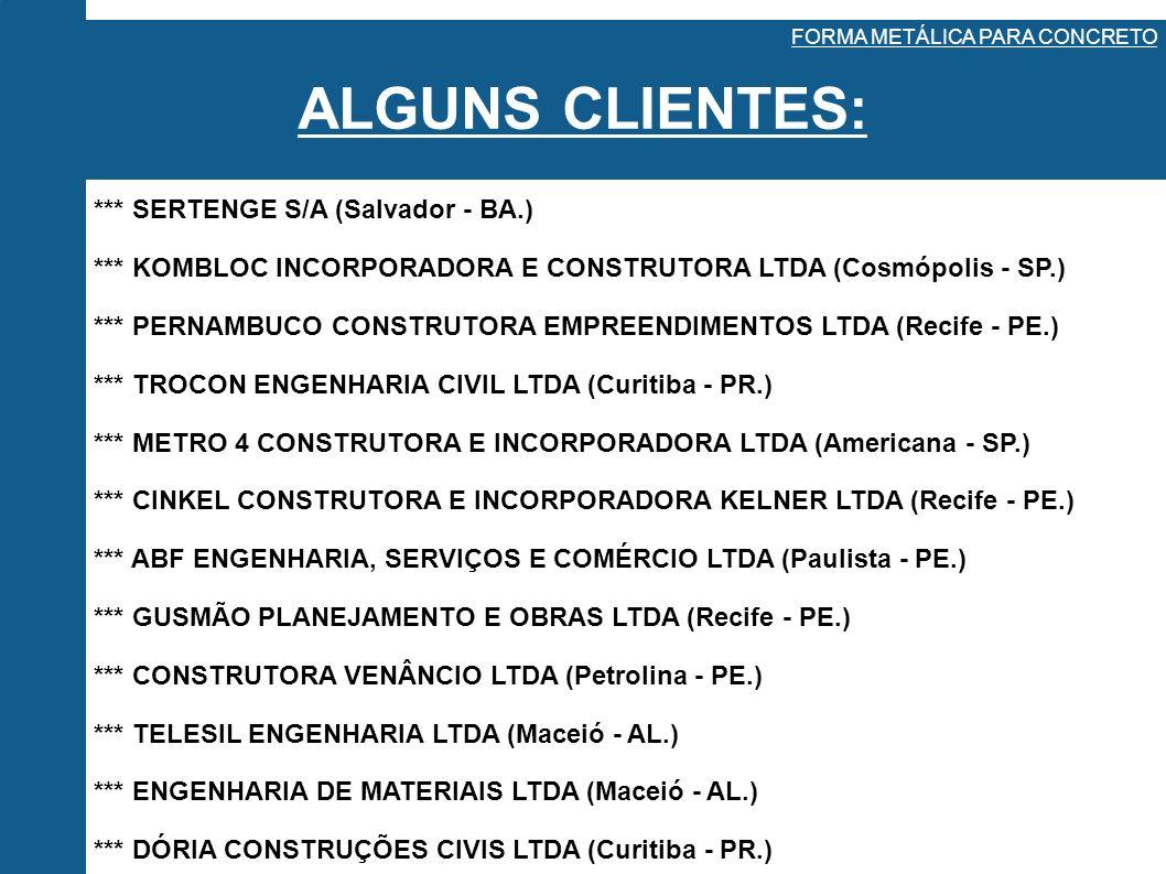 ALGUNS CLIENTES: *** SERTENGE S/A (Salvador - BA.)
