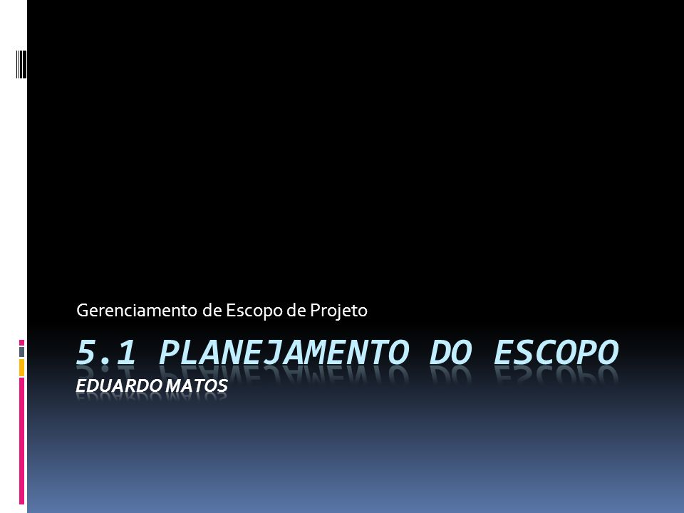 5.1 Planejamento do Escopo Eduardo Matos