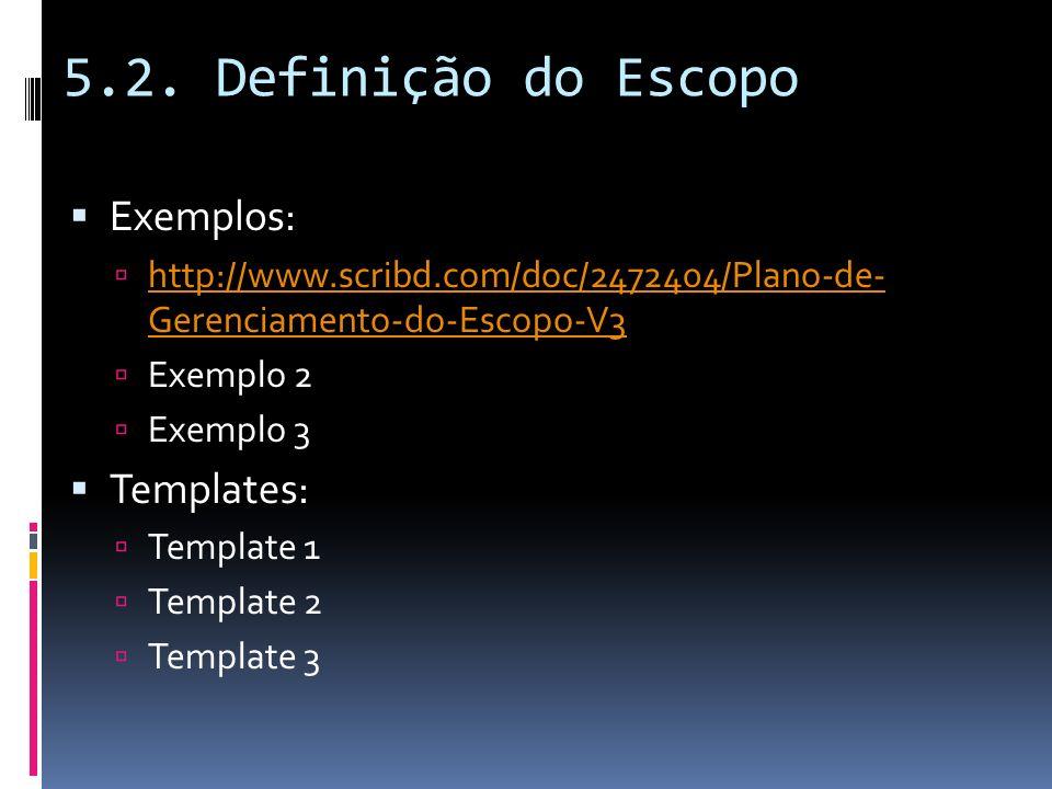 5.2. Definição do Escopo Exemplos: Templates: