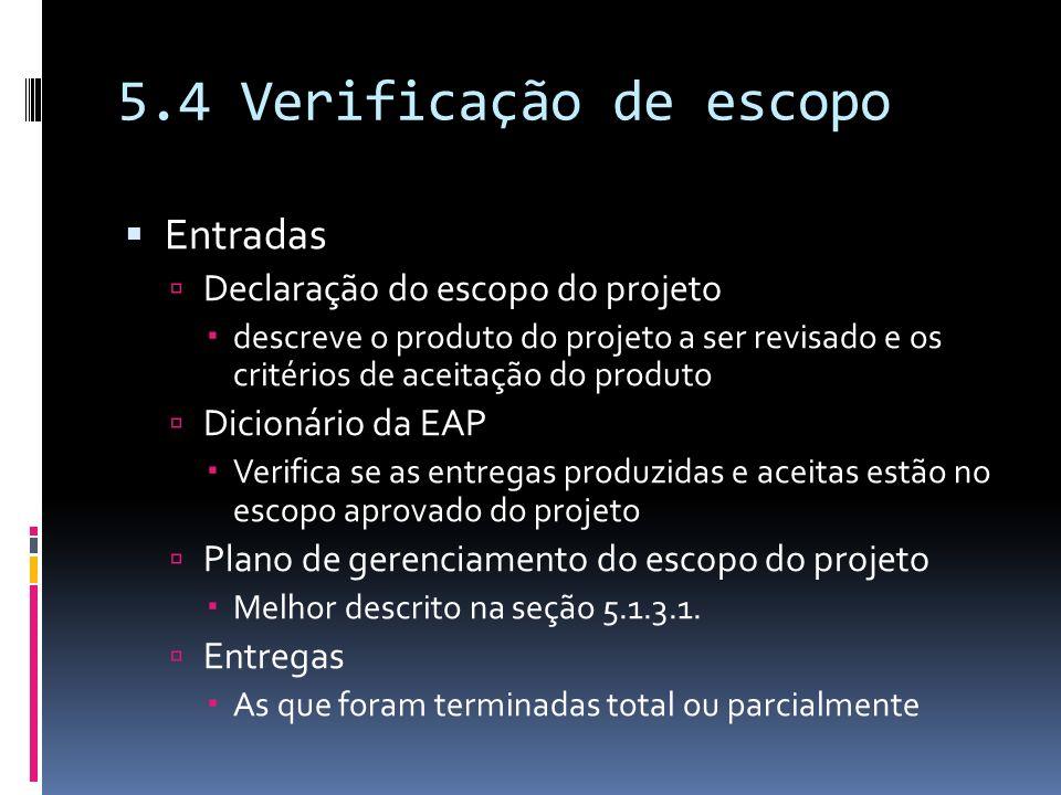 5.4 Verificação de escopo Entradas Declaração do escopo do projeto