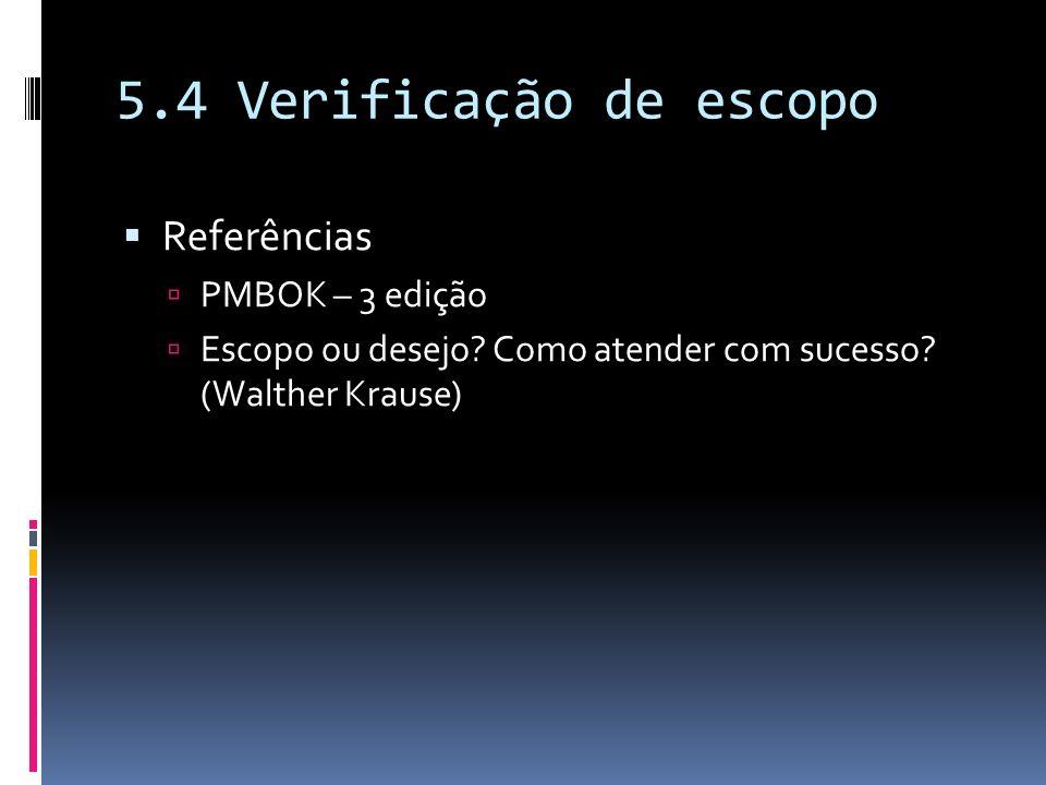 5.4 Verificação de escopo Referências PMBOK – 3 edição