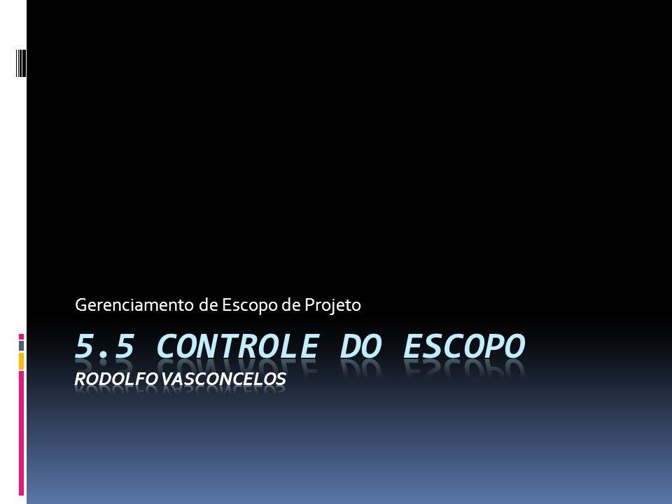 5.5 Controle do Escopo Rodolfo Vasconcelos